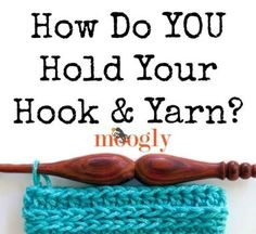 How do YOU hold your hook and yarn? Share your photos with Moogly for a special upcoming post!