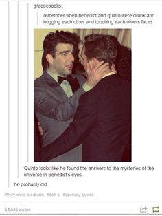 Quinto looks like he found the answers to the mystery of the Universe in Benedict's eyes - Haha!