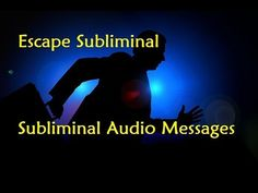 Escape Subliminal - Subliminal Audio Messages - YouTube
