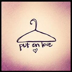 Colossians 3:14 Regardless of what else you put on, wear love. It's your basic, all-purpose garment. Never be without it.