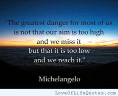 Quote by Michelangelo about raising our level of expectation - words to live by. Positive Quotes, Motivational Quotes, Funny Quotes, Inspirational Quotes, Quotes Quotes, Uplifting Quotes, Daily Quotes, Humorous Sayings, Motivational Speakers