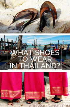 What Shoes to Wear in Thailand? http://www.kohsamuisunset.com/what-shoes-to-wear-in-thailand/