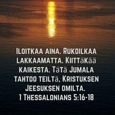 Iloitkaa aina. Rukoilkaa lakkaamatta. Kiittäkää kaikesta. Tätä Jumala tahtoo teiltä, Kristuksen Jeesuksen omilta. 1. Tess. 5:16-18 #ilo #rukous #kiitollisuus