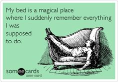 Funny Workplace Ecard: My bed is a magical place where I suddenly remember everything I was supposed to do.