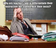 Why are teachers told to differentiate their instruction but standardize their tests? https://www.facebook.com/Educationtothecore/photos/a.219795434819239.57415.217824668349649/905517399580369/?type=3&theater