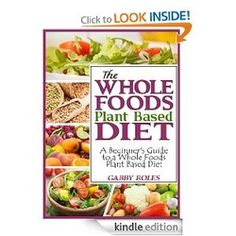 The Whole Foods Plant Based Diet - FREE eBook