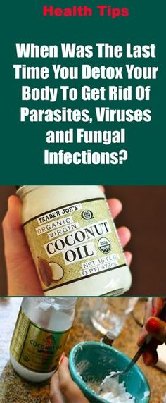 When Was The Last Time You Detox Your Body To Get Rid Of Parasites, Viruses and Fungal Infections?