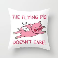 The flying pig doesn't care Throw Pillow