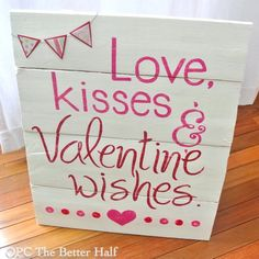 day signs Love, Kisses and Valentine Wishes Pallet Art - Jocelyn Sichello OPC The Better Half Valentine Wishes, Valentine Day Love, Valentine Day Crafts, Holiday Crafts, Holiday Fun, Valentine Ideas, Holiday Signs, Birthday Wishes, Holiday Ideas