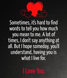 Sometimes Its Hard To Fine The Words To Explain How Much You Mean To Me love love quotes quotes quote heart i love you meaningful love quotes i love quotes quotes I Love You Quotes For Him, Soulmate Love Quotes, Cute Love Quotes, Romantic Love Quotes, Love Yourself Quotes, Beautiful Wife Quotes, Cant Wait To See You Quotes, I Miss U Quotes, Quotes Quotes