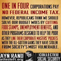Bizarro world in America. 1 in 4 corporations pay no income tax. But CONS think we should solve our budget woes by cutting food stamps, unemployment ins. and all programs designed to help the poor.