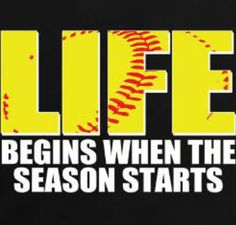 Life begins when the season starts:)