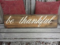 Be Thankful.   Hand Painted wooden signs / Designs by Vena. Find me on Facebook. Www.facebook.com / DesignsbyVena