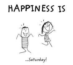 Happiness is Saturday!