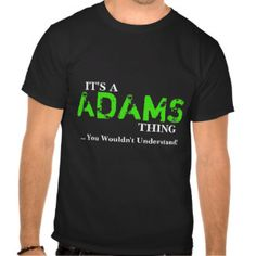 It's A ADAMS Thing ...You Wouldn't Understand! T-shirt