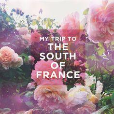 MY TRIP TO THE SOUTH OF FRANCE - D E S I G N L O V E F E S T