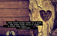 "From every wound there is a scar. And every scar tells a story. A story that says, ""I survived. Sr1, I Survived, Learn To Love, Favim, Beautiful Words, Beautiful Mind, True Stories, Just In Case, Life Lessons"