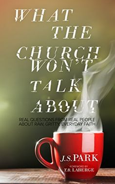 What The Church Won't Talk About: Real Questions From Real People About Raw, Gritty, Everyday Faith, http://www.amazon.com/dp/B00NYR9SGS/ref=cm_sw_r_pi_awdm_oD2ivb0QEB0DB