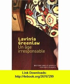 Un âge irresponsable (French Edition) (9782070787173) Lavinia Greenlaw , ISBN-10: 2070787176  , ISBN-13: 978-2070787173 ,  , tutorials , pdf , ebook , torrent , downloads , rapidshare , filesonic , hotfile , megaupload , fileserve