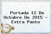 http://tecnoautos.com/wp-content/uploads/imagenes/tendencias/thumbs/portada-12-de-octubre-de-2015-extra-pasto.jpg 12 de octubre. Portada 12 de octubre de 2015 - Extra Pasto, Enlaces, Imágenes, Videos y Tweets - http://tecnoautos.com/actualidad/12-de-octubre-portada-12-de-octubre-de-2015-extra-pasto/