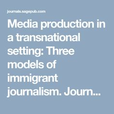 Media production in a transnational setting: Three models of immigrant journalism.   Journalism - Moses Shumow, 2014
