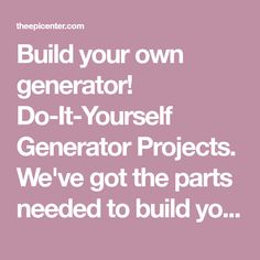 Build your own generator! Do-It-Yourself Generator Projects. We've got the parts needed to build your own emergency power source. DIY power.