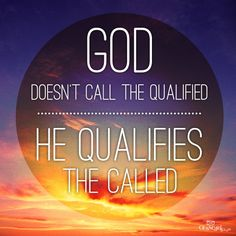 View God Doesn't Call the Qualified, He Qualifies the Called - Inspirations. Share, pin and like encouragement for Christian women.