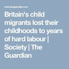 Britain's child migrants lost their childhoods to years of hard labour | Society | The Guardian