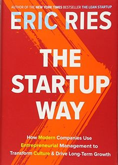 The Startup Way: How Modern Companies Use Entrepreneurial...