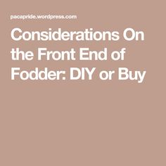 Considerations On the Front End of Fodder: DIY or Buy