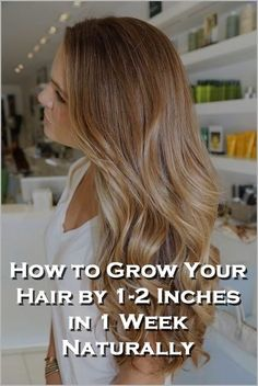 How to Grow Your Hair by 1-2 Inches in 1 Week Naturally
