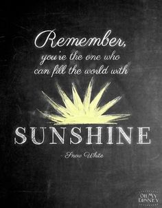 Image result for Remember you're the one who can fill the world with sunshine