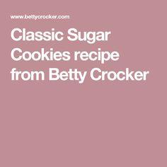 Classic Sugar Cookies recipe from Betty Crocker