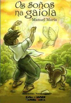 Título Os soños na gaiola/ Manuel María; ilustracións de Noemí López Autor Manuel María (1929-2004) Publicación [A Coruña]: Fundación Manuel María de Estudos Galegos, 2015  SIGNATURA: L7At-MARIA-soñ http://kmelot.biblioteca.udc.es/record=b1533884~S1*gag