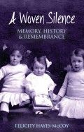 A Woven Silence – Memory, History and Remembrance by Felicity Hayes-McCoy - The Collins Press: Irish Book Publisher Book Publishing, Irish, Memories, History, Reading, Hot, Books, Memoirs, Souvenirs