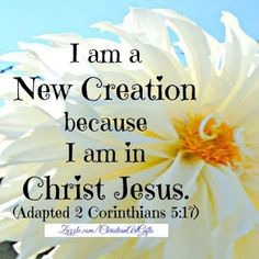 I am a new creation because I am in Christ Jesus (Adapted 2 Corinthians Bible Verses For Women, Encouraging Bible Verses, Bible Verses Quotes, Scriptures, Bible Verses For Depression, Christian Affirmations, Speak Life, Keep The Faith, Inspirational Books