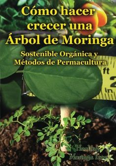 Como Hacer Crecer una Arbol de Moringa: Organica y Metodos de Permacultura (Segunda Edicion) (Spanish Edition) by Rene Epps http://www.amazon.com/dp/1506188168/ref=cm_sw_r_pi_dp_2rlUub02H4QDC