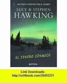 El tesoro cosmico. Una nueva aventura por el cosmos (Spanish Edition) (9786074296693) Stephen Hawking , ISBN-10: 6074296693  , ISBN-13: 978-6074296693 ,  , tutorials , pdf , ebook , torrent , downloads , rapidshare , filesonic , hotfile , megaupload , fileserve Stephen Hawking, Cosmos, Good Night, New Adventures, Outer Space, The Universe, Universe, Nighty Night