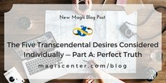 New Magis Blog Post -- Evidence of the Soul from our Transcendental Desires II: The Five Transcendental Desires Considered Individually — Part A: Perfect Truth
