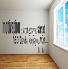 wall decal.  motivation is what gets you started.  habit is what keeps you going.- for my office/yoga workout room