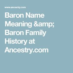 Baron Name Meaning & Baron Family History at Ancestry.com