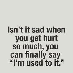 """""""I'm Used To It"""" quotes quote hurt sad quotes depression quotes grief sad life quotes quotes about depression sad grief quotes"""