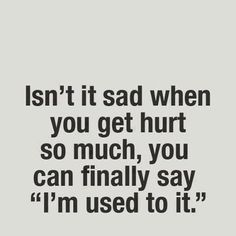 """I'm Used To It"" quotes quote hurt sad quotes depression quotes grief sad life quotes quotes about depression sad grief quotes"
