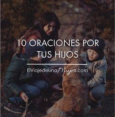 10 oraciones por tus hijos | El viaje de una mujer Es imprescindible que, como padres, podamos ser conscientes de la necesidad constante de orar por nuestros hijos todos los días. Pero hay veces en las que no sabemos exactamente cómo orar.