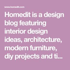 Homedit is a design blog featuring interior design ideas, architecture, modern furniture, diy projects and tips.