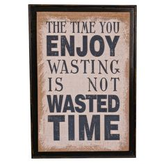 The Time You Enjoy Wall Art