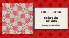 Hunter's star video tutorial - quick and easy quilt block