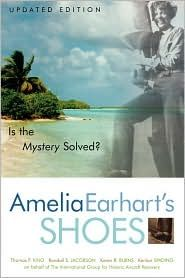 Amelia Earhart's Shoes: Is the Mystery Solved? by Thomas F. King, et.al, AltaMira Press, Walnut Creek, California, 2001. This book tells of the work that Members of TIGHAR's (The International Group for Historic Aircraft Recovery)  Amelia Earhart Project have done using everthing from archaeological survery to archival research to discern what happened to Amelia Earhart.