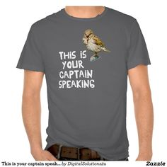 This is your captain speaking tshirts