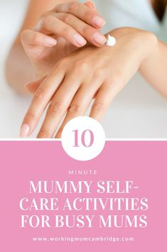 10 Minute Mummy Self-Care Activities For Busy Mums pin Me Time, No Time For Me, Caring For Mums, Mindfulness App, Respite Care, What Is Self, Working Mums, Self Care Activities, Fun Cup